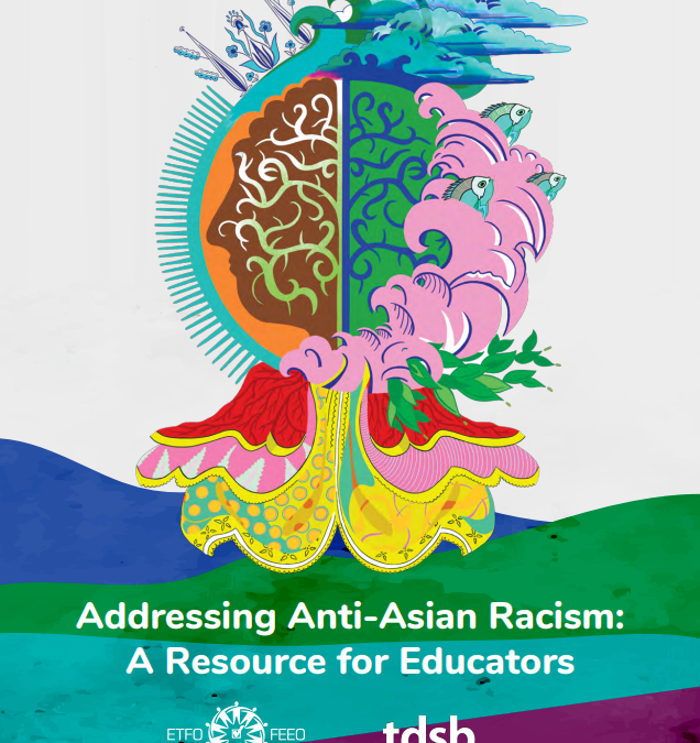 Addressing Anti-Asian Racism: A Resource for Educators, by the TDSB – submitted by Amy Gorecki