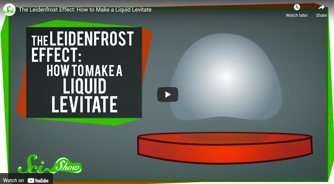 The Leidenfrost Effect: How to Make a Liquid Levitate – Sci Show